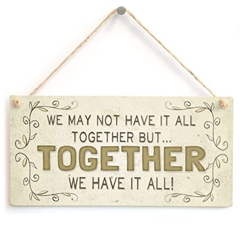 We may not have it all together butTogether we have it all - Beautiful Family Home Accessory Gift Sign Wooden Hanging Sign 8 X 12